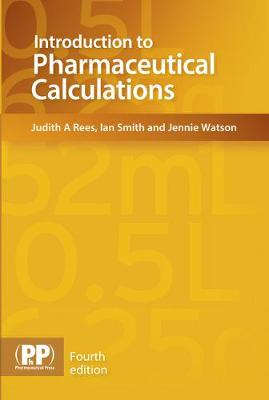 Introduction to Pharmaceutical Calculations - Smith, Ian, and Rees, Judith A., and Watson, Jennie