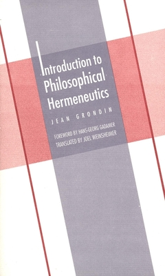 Introduction to Philosophical Hermeneutics - Grondin, Jean, Professor, and Weinsheimer, Joel, Professor (Translated by)