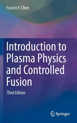 Introduction to Plasma Physics and Controlled Fusion - Chen, Francis
