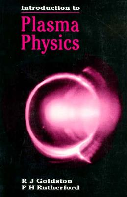Introduction to Plasma Physics - Goldston, R J, and Rutherford, P H