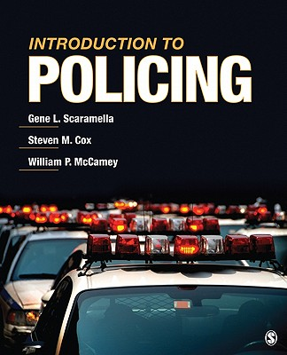 Introduction to Policing - Scaramella, Gene L, and Cox, Steven M, and McCamey, William P, Dr.