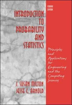 Introduction to Probability and Statistics: Principles and Applications for Engineering and the Computing Sciences - Milton, J Susan