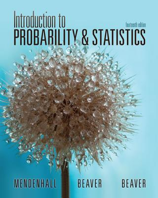 Introduction to Probability and Statistics - Mendenhall, William, III, and Beaver, Barbara M.