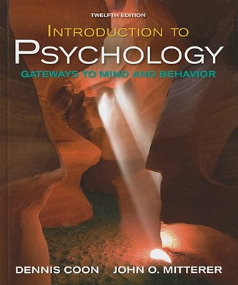 Introduction to Psychology: Gateways to Mind and Behavior - Coon, Dennis, and Mitterer, John O
