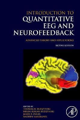 Introduction to Quantitative EEG and Neurofeedback: Advanced Theory and Applications - Budzynski, Thomas H (Editor), and Budzynski, Helen Kogan (Editor), and Evans, James R (Editor)