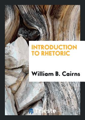 Introduction to Rhetoric - Cairns, William B