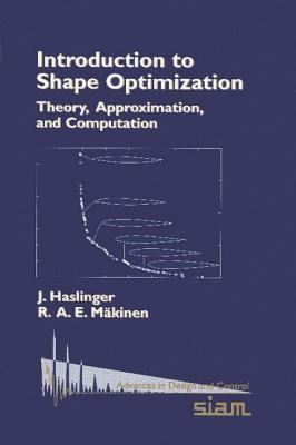 Introduction to Shape Optimization: Theory, Approximation, and Computation - Haslinger, J