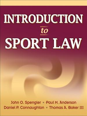 Introduction to Sport Law - Spengler, John O, Dr., and Anderson, Paul, and Connaughton, Dan