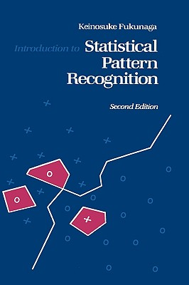 Introduction to Statistical Pattern Recognition - Fukunaga, Keinosuke