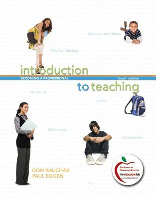 Introduction to Teaching: Becoming a Professional - Kauchak, Donald P, and Eggen, Paul, and Kauchak, Don