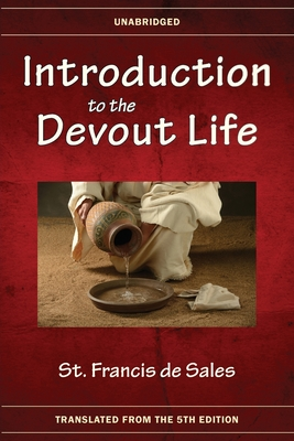 Introduction to the Devout Life - De Sales, St Francis, and Oberto, Rob (Editor), and Missionaries of St Francis de Sales (Translated by)