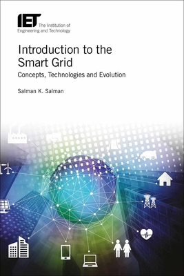 Introduction to the Smart Grid: Concepts, Technologies and Evolution - Salman, Salman K