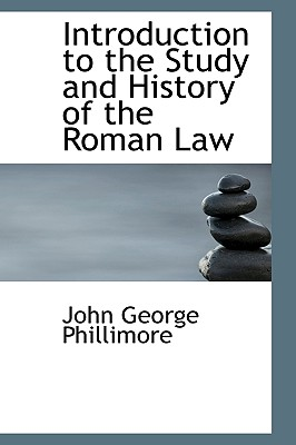 Introduction to the Study and History of the Roman Law - Phillimore, John George