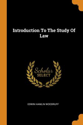 Introduction to the Study of Law - Woodruff, Edwin Hamlin