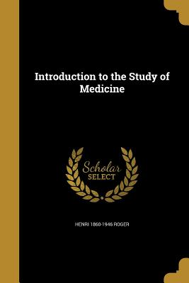Introduction to the Study of Medicine - Roger, Henri 1860-1946