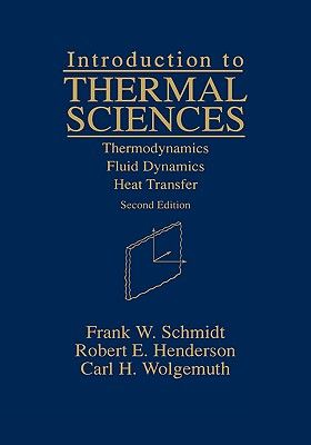 Introduction to Thermal Sciences: Thermodynamics Fluid Dynamics Heat Transfer - Schmidt, Frank W, and Henderson, Robert E, and Wolgemuth, Carl H