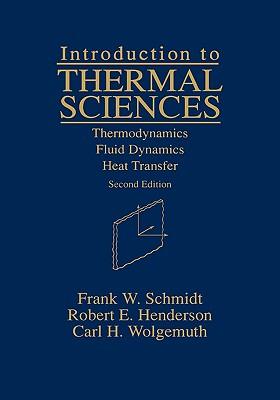 Introduction to Thermal Sciences: Thermodynamics Fluid Dynamics Heat Transfer - Schmidt, Frank W