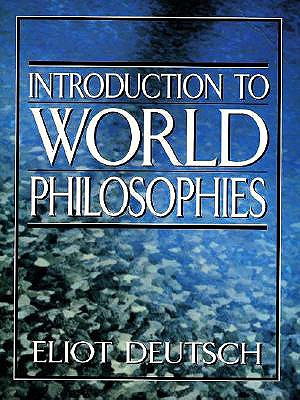 Introduction to World Philosophies - Deutsch, Eliot