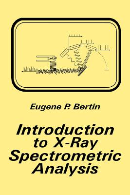 Introduction to X-Ray Spectrometric Analysis - Bertin, Eugene P