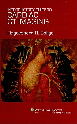 Introductory Guide to Cardiac CT Imaging - Baliga, Ragavendra R, MD, MBA, Frcp, Facc (Editor)