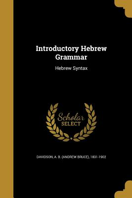 Introductory Hebrew Grammar - Davidson, Andrew Bruce (Creator)