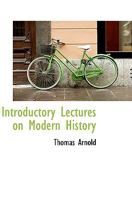 Introductory Lectures on Modern History - Arnold, Thomas