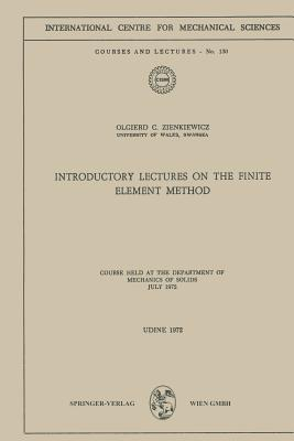 Introductory Lectures on the Finite Element Method: Course Held at the Department of Mechanics of Solids, July 1972 - Zienkiewicz, Olgierd C