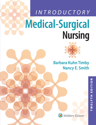 Introductory Medical-Surgical Nursing - Timby, Barbara Kuhn, RN, Bsn, Ma, and Smith, Nancy E, RN, MS