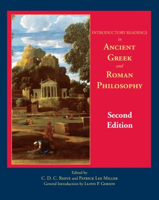 Introductory Readings in Ancient Greek and Roman Philosophy - Miller, Patrick Lee (Editor), and Reeve, C D C (Editor), and Gerson, Lloyd P, Professor (Introduction by)