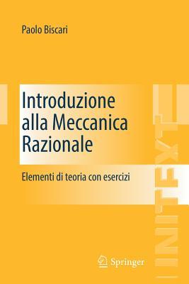 Introduzione Alla Meccanica Razionale: Elementi Di Teoria Con Esercizi - Biscari, Paolo