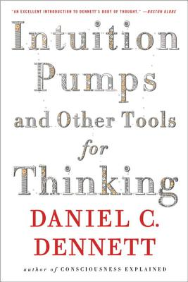Intuition Pumps and Other Tools for Thinking - Dennett, Daniel C, Professor