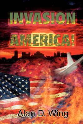 Invasion America! - Wing, Alan D