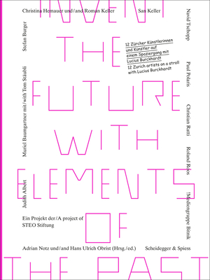 Invent the Future with Elements of the Past: 12 Zurich Artists on a Stroll with Lucius Burckhardt - Notz, Adrian (Editor), and Obrist, Ulrich (Editor)