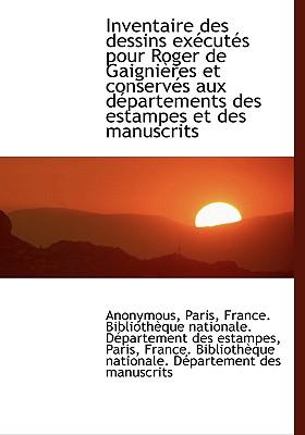Inventaire Des Dessins Ex Cut?'s Pour Roger de Gaigni Res Et Conserv?'s Aux D Partements Des Estampes - Anonymous
