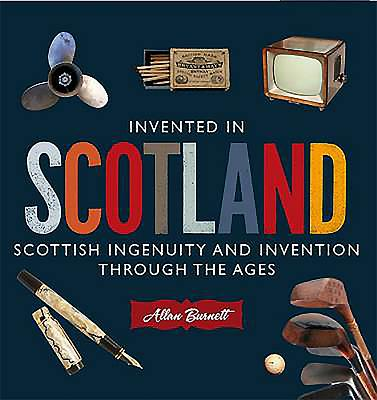 Invented in Scotland - Burnett, Allan