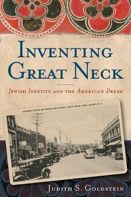 Inventing Great Neck: Jewish Identity and the American Dream - Goldstein, Judith S