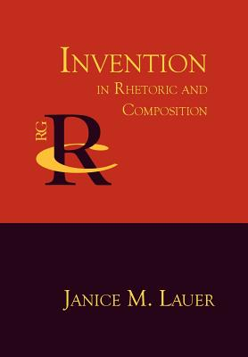 Invention in Rhetoric and Composition - Lauer, Janice M, and Pender, Kelly (Contributions by)