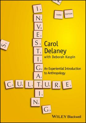 Investigating Culture: An Experiential Introduction to Anthropology - Delaney, Carol, and Kaspin, Deborah