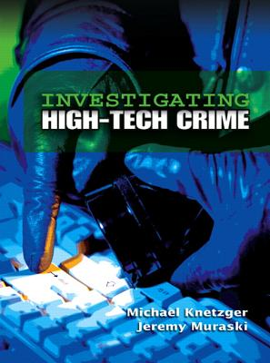Investigating High-Tech Crime - Knetzger, Michael, and Muraski, Jeremy