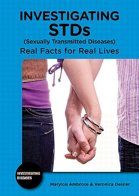 Investigating STDs (Sexually Transmitted Diseases): Real Facts for Real Lives - Ambrose, Marylou, and Deisler, Veronica
