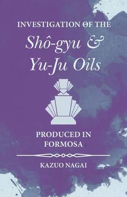 Investigation of the Sho-Gyu and Yu-Ju Oils Produced in Formosa - Nagai, Kazuo