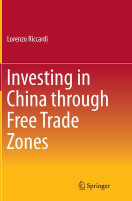 Investing in China Through Free Trade Zones - Riccardi, Lorenzo