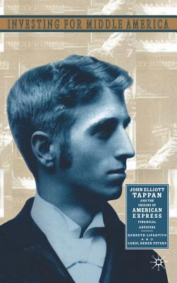 Investing in Middle America: John Elliott Tappan and the Origins of American Express Financial Advisors - Lipartito, K, and Peters, C
