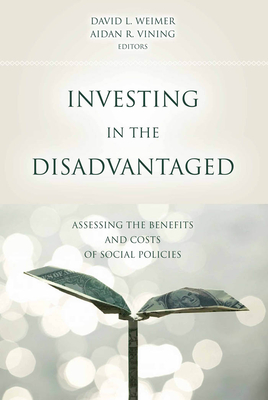 Investing in the Disadvantaged: Assessing the Benefits and Costs of Social Policies - Weimer, David L (Editor), and Stegman, Michael (Foreword by), and Vining, Aidan R (Editor)