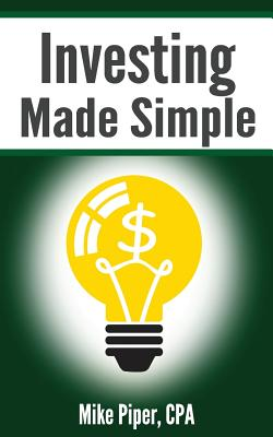 Investing Made Simple: Investing in Index Funds Explained in 100 Pages or Less - Piper, Mike