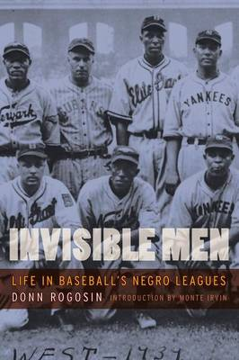 Invisible Men: Life in Baseball's Negro Leagues - Rogosin, Donn, and Irwin, Monte (Introduction by)