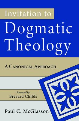 Invitation to Dogmatic Theology - McGlasson, Paul C, and Childs, Brevard (Foreword by)