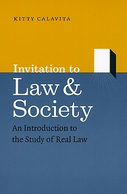 Invitation to Law & Society: An Introduction to the Study of Real Law - Calavita, Kitty, Professor