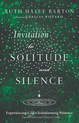 Invitation to Solitude and Silence: Experiencing God's Transforming Presence - Barton, Ruth Haley