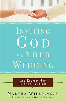 Inviting God to Your Wedding: And Keeping God in Your Marriage - Williamson, Martha, and Anderson, Jon